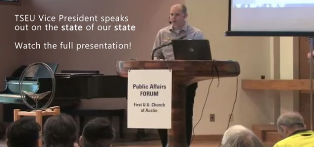 Seth Hutchinson, Vice President and Organizing Coordinator for TSEU addresses the First Unitarian Church of Austin's Public Affairs Forum. This video speaks for itself and is a 'much-watch' not only...